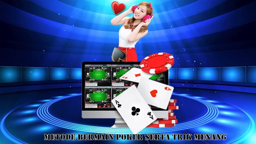 Metode Bermain Poker Serta Trik Menang
